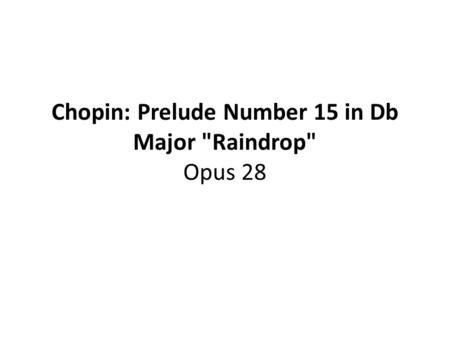 Chopin: Prelude Number 15 in Db Major Raindrop Opus 28.