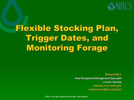 Flexible Stocking Plan, Trigger Dates, and Monitoring Forage Dwayne Rice Area Rangeland Management Specialist Lincoln, Kansas
