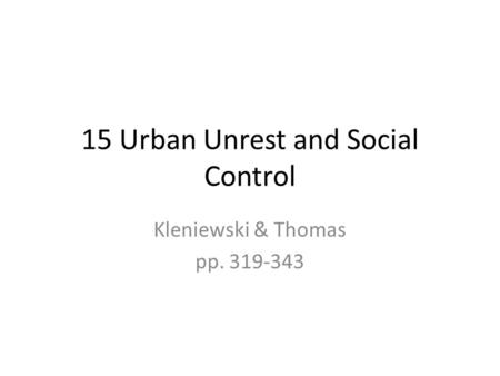15 Urban Unrest and Social Control Kleniewski & Thomas pp. 319-343.