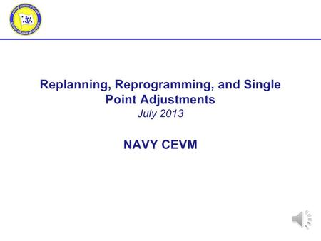 Replanning, Reprogramming, and Single Point Adjustments July NAVY CEVM