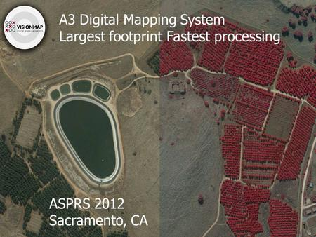 VisionMap Proprietary A3 Digital Mapping System Largest footprint Fastest processing 1 ASPRS 2012 Sacramento, CA.