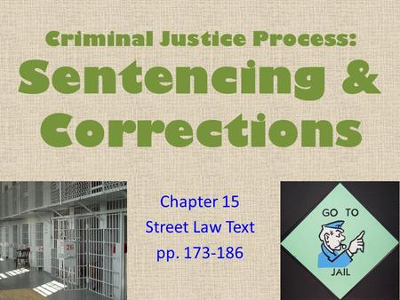 Criminal Justice Process: Sentencing & Corrections Chapter 15 Street Law Text pp. 173-186.