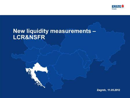 New liquidity measurements – LCR&NSFR Zagreb, 11.05.2012.