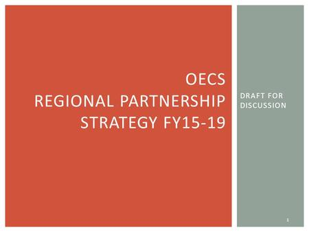 DRAFT FOR DISCUSSION 1 OECS REGIONAL PARTNERSHIP STRATEGY FY15-19.