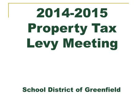 2014-2015 Property Tax Levy Meeting School District of Greenfield.
