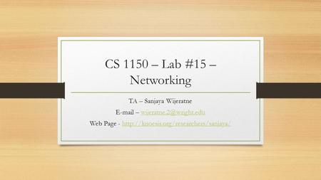 CS 1150 – Lab #15 – <strong>Networking</strong> TA – Sanjaya Wijeratne – Web Page -