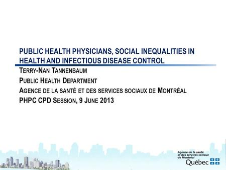 1 PUBLIC HEALTH PHYSICIANS, SOCIAL INEQUALITIES IN HEALTH AND INFECTIOUS DISEASE CONTROL T ERRY -N AN T ANNENBAUM P UBLIC H EALTH D EPARTMENT A GENCE DE.