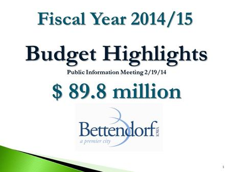 Budget Highlights Public Information Meeting 2/19/14 $ 89.8 million 1 Fiscal Year 2014/15.