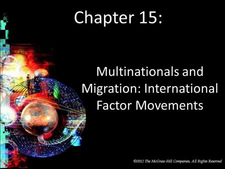 McGraw-Hill/Irwin © 2012 The McGraw-Hill Companies, All Rights Reserved Chapter 15: Multinationals and Migration: International Factor Movements.