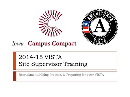 2014-15 VISTA Site Supervisor Training Recruitment, Hiring Process, & Preparing for your VISTA.