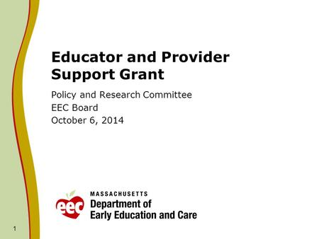 1 Educator and Provider Support Grant Policy and Research Committee EEC Board October 6, 2014.