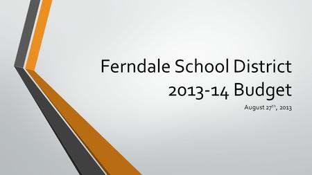 Ferndale School District 2013-14 Budget August 27 th, 2013.