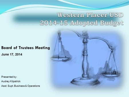Board of Trustees Meeting June 17, 2014 Presented by: Audrey Kilpatrick Asst. Supt. Business & Operations.