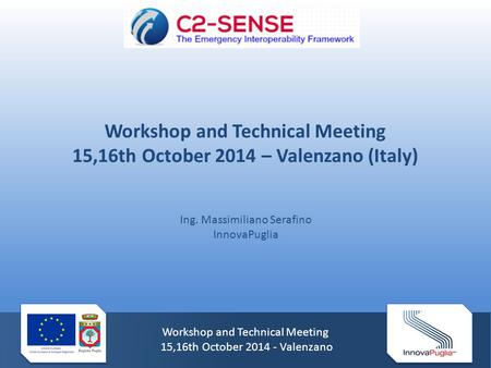 Workshop and Technical Meeting 15,16th October 2014 - Valenzano Workshop and Technical Meeting 15,16th October 2014 – Valenzano (Italy) Ing. Massimiliano.