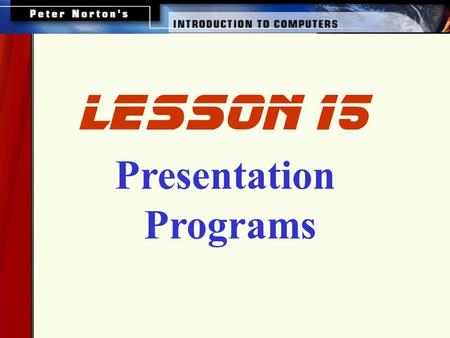 Presentation Programs lesson 15. This lesson includes the following sections: Presentation Program Basics Integrating Multiple Data Sources Presenting.