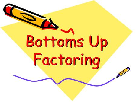 Bottoms Up Factoring. Start with the X-box 3-9 Product Sum -6 -27.