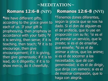 ~MEDITATION~ Romans 12:6-8 Romans 12:6-8 (NIV) 6 We have different gifts, according to the grace given to each of us. If your gift is prophesying, then.