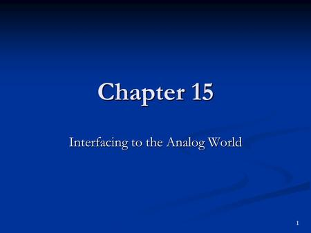 Chapter 15 Interfacing to the Analog World 1. Objectives You should be able to: Perform the basic calculations involved in the analysis of operational.