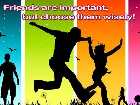 "Jesus is our best friend (Jn. 15:13) Christians are our best friends on earth Pr. 12:26 righteous is a guide 3 Jn. 1:15 Christians are ""friends"" 2 Cor."