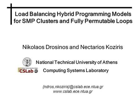 Load Balancing Hybrid Programming Models for SMP Clusters and Fully Permutable Loops Nikolaos Drosinos and Nectarios Koziris National Technical University.