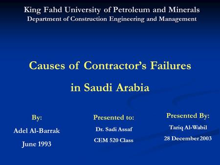 King Fahd University of Petroleum and Minerals Department of Construction Engineering and Management Presented to: Dr. Sadi Assaf CEM 520 Class Causes.