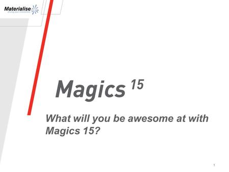 "1 What will you be awesome at with Magics 15?. 2 I AM awesome with Magics 15! ""I AM awesome at laser sintering with Magics 15!"" ""I AM awesome at work."