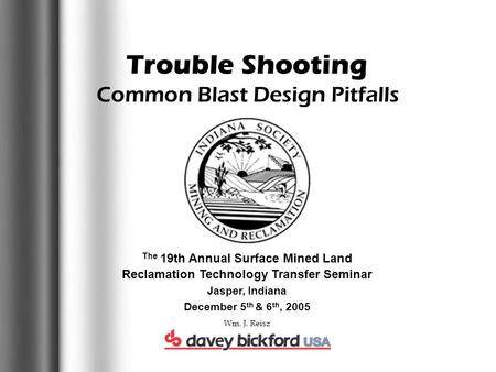 Common Blast Design Pitfalls Trouble Shooting The 19th Annual Surface Mined Land Reclamation Technology Transfer Seminar Jasper, Indiana December 5 th.