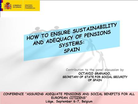 "Contribution to the panel discussion by OCTAVIO GRANADO, SECRETARY OF STATE FOR SOCIAL SECURITY OF SPAIN CONFERENCE ""ASSURING ADEQUATE PENSIONS AND SOCIAL."