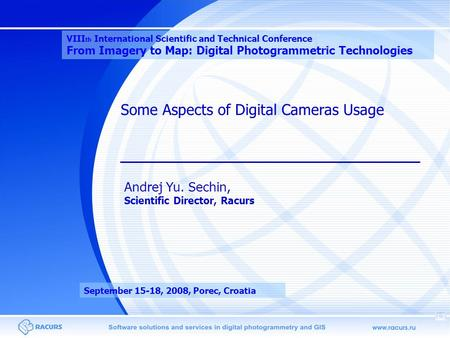 Some Aspects of Digital Cameras Usage Andrej Yu. Sechin, Scientific Director, Racurs VIII th International Scientific and Technical Conference From Imagery.