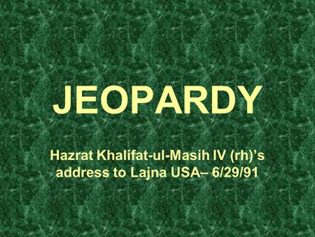 Hazrat Khalifat-ul-Masih IV (rh)'s address to Lajna USA– 6/29/91 JEOPARDY.