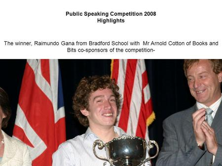 The winner, Raimundo Gana from Bradford School with Mr Arnold Cotton of Books and Bits co-sponsors of the competition- Public Speaking Competition 2008.