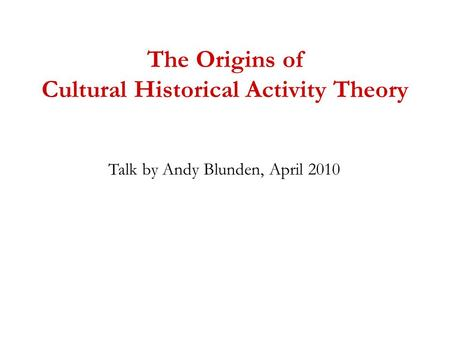 The Origins of Cultural Historical Activity Theory Talk by Andy Blunden, April 2010.