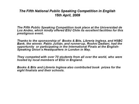 The Fifth National Public Speaking Competition in English 15th April, 2009 The Fifth Public Speaking Competition took place at the Universidad de Los Andes,