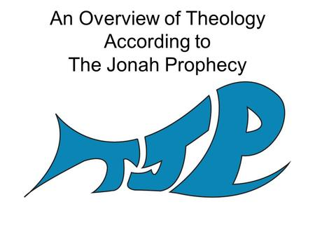 An Overview of Theology According to The Jonah Prophecy.