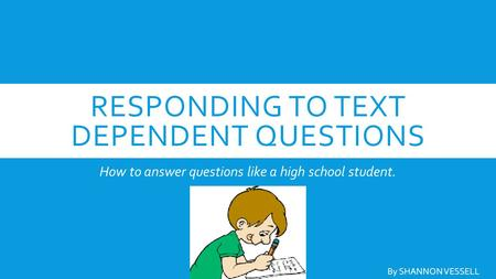 Responding to Text Dependent Questions