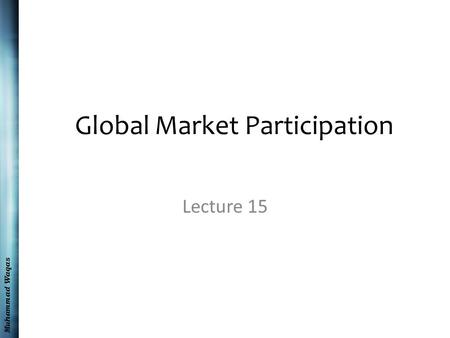 Muhammad Waqas Global Market Participation Lecture 15.