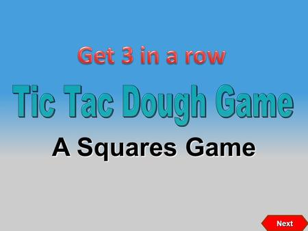 A Squares Game Next 87 2 546 3 1 If X wins If O wins X X O O 9 Click on person to select question XOOX Copyright © 2007 Training Games, Inc. OX XOOXOX.