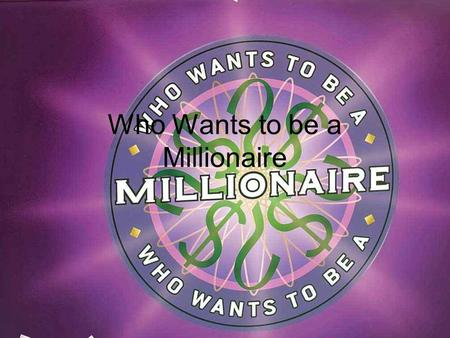 Who Wants to be a Millionaire 15 14 13 12 11 10 9 8 7 6 5 4 3 2 1 £1 Million £500,000 £250,000 £125,000 £64,000 £32,000 16,000 £8,000 £4,000 £2,000 £1,000.