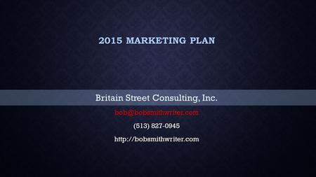 2015 MARKETING PLAN Britain Street Consulting, Inc. (513) 827-0945