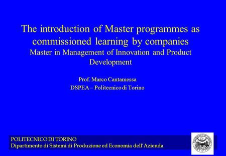 POLITECNICO DI TORINO Dipartimento di Sistemi di Produzione ed Economia dell'Azienda The introduction of Master programmes as commissioned learning by.