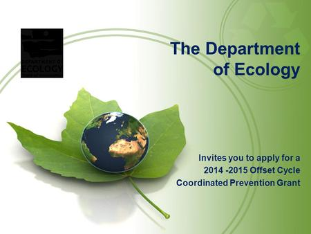 The Department of Ecology Invites you to apply for a 2014 -2015 Offset Cycle Coordinated Prevention Grant.