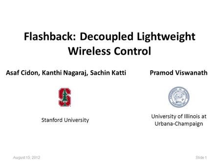 Flashback: Decoupled Lightweight Wireless Control Asaf Cidon, Kanthi Nagaraj, Sachin Katti Stanford University Pramod Viswanath University of Illinois.