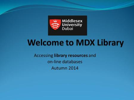 Accessing library resources and on-line databases Autumn 2014.