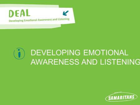 DEVELOPING EMOTIONAL AWARENESS AND LISTENING. DEAL Information DID YOU KNOW? In a 2014 (Health Behaviour in school age children PHE) report conducted.
