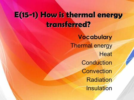 E(15-1) How is thermal energy transferred?