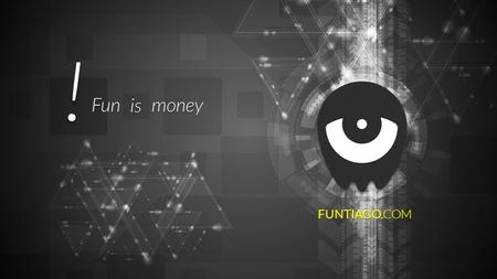 ! FUNTIAGO.COM Funismoney. BUSINESS JUST LIKE A HUMAN SETS ITSELF AMBITIOUS GOALS.