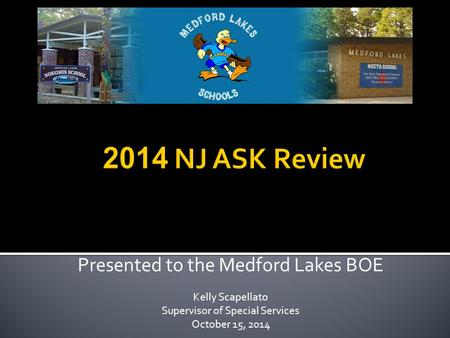 Presented to the Medford Lakes BOE Kelly Scapellato Supervisor of Special Services October 15, 2014.
