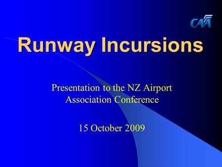 Runway Incursions Presentation to the NZ Airport Association Conference 15 October 2009.