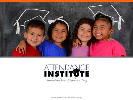Www.AttendanceInstitute.org. Welcome Absenteeism and GPA: Exploring the top indicators of career and college readiness Symia Stigler Executive Director.