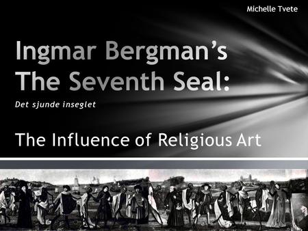 Det sjunde inseglet The Influence of Religious Art Michelle Tvete.